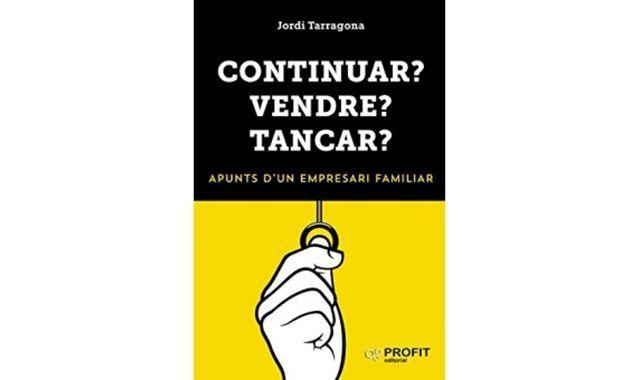 Portada del llibre 'Continuar? Vendre? Tancar?' de Jordi Tarragona